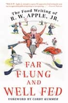 Far Flung and Well Fed ebook by Corby Kummer,R. W. Apple Jr.