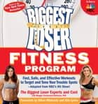 The Biggest Loser Fitness Program: Fast, Safe, and Effective Workouts to Target and Tone Your Trouble Spots--Adapted from NBC's Hit Show! ebook by The Biggest Loser Experts and Cast,Maggie Greenwood-Robinson