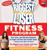 The Biggest Loser Fitness Program: Fast, Safe, and Effective Workouts to Target and Tone Your Trouble Spots--Adapted from NBC's Hit Show! - Fast, Safe, and Effective Workouts to Target and Tone Your Trouble Spots--Adapted from NBC's Hit Show! ebook by The Biggest Loser Experts and Cast,Maggie Greenwood-Robinson