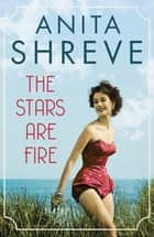 The Stars are Fire ebook by Anita Shreve