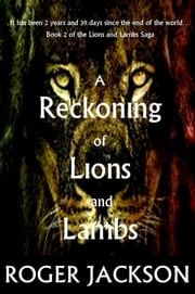 A Reckoning of Lions and Lambs ebook by Roger Jackson