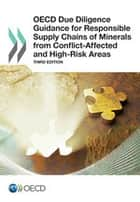OECD Due Diligence Guidance for Responsible Supply Chains of Minerals from Conflict-Affected and High-Risk Areas: Third Edition ebook by OECD (Ed.)