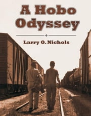 A Hobo Odyssey ebook by Larry O. Nichols