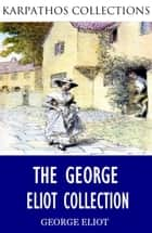 The George Eliot Collection ebook by George Eliot