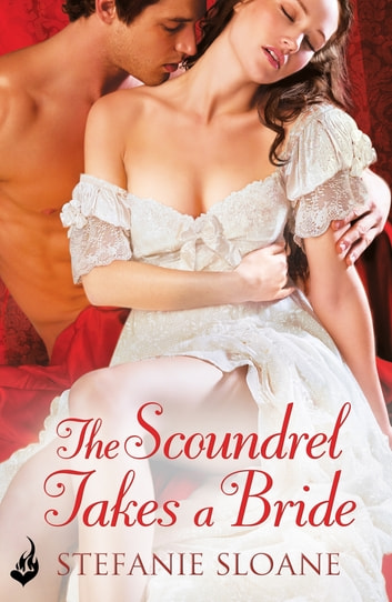 The Scoundrel Takes A Bride: Regency Rogues Book 5 ebook by Stefanie Sloane