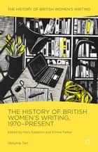 The History of British Women's Writing, 1970-Present - Volume Ten ebook by Mary Eagleton, Emma Parker