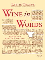 Wine in Words - Some Notes for Better Drinking ebook by Lettie Teague