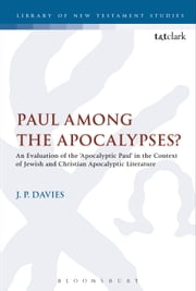 Paul Among the Apocalypses? - An Evaluation of the ?Apocalyptic Paul? in the Context of Jewish and Christian Apocalyptic Literature ebook by Dr J. P. Davies