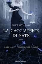 La cacciatrice di fate ebook by Elizabeth May