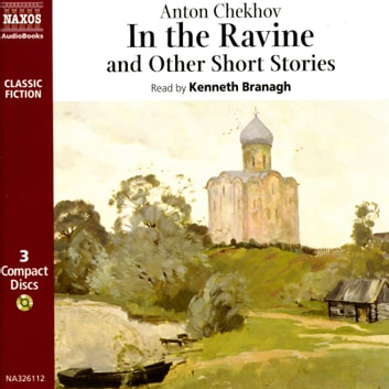 In the Ravine, and other short stories - Oh! The Public  The Chorus Girl  The Trousseau  A Story Without A Title  Children  Misery  Fat and Thin  The Beggar  Hush!  The Orator  An Actor's End  In the Ravine audiobook by Anton Chekhov