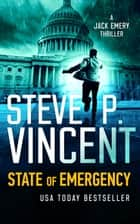 State of Emergency (A Jack Emery Thriller—Book 2) ebook by Steve P. Vincent