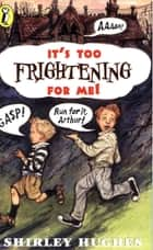 It's Too Frightening for Me! eBook by Shirley Hughes