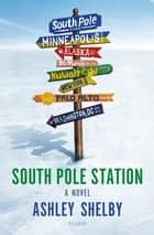 South Pole Station - A Novel ebook by Ashley Shelby