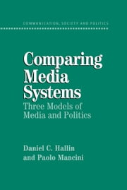 Comparing Media Systems - Three Models of Media and Politics ebook by Daniel C. Hallin,Paolo Mancini