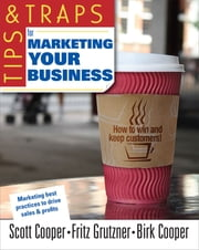 Tips and Traps for Marketing Your Business ebook by Scott W. Cooper,Fritz P. Grutzner,Birk P. Cooper