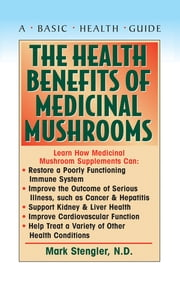 The Health Benefits of Medicinal Mushrooms ebook by Mark Stengler N.M.D., N.D., CHT, HHP
