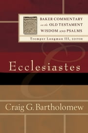 Ecclesiastes (Baker Commentary on the Old Testament Wisdom and Psalms) ebook by Craig G. Bartholomew, Tremper Longman