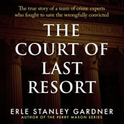 Court of Last Resort, The - The True Story of a Team of Crime Experts Who Fought to Save the Wrongfully Convicted audiobook by Erle Stanley Gardner