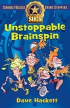 Unstoppable Brainspin: Seriously Useless Crime Stoppers ebook by Dave Hackett