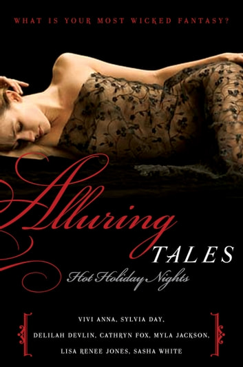 Alluring Tales: Hot Holiday Nights e-kirjat by Sylvia Day,Vivi Anna,Delilah Devlin,Cathryn Fox,Myla Jackson,Sasha White,Lisa Renee Jones