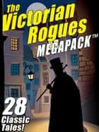 The Victorian Rogues MEGAPACK ® - 28 Classic Tales 電子書 by Maurice Leblanc Maurice Maurice Leblanc Leblanc, Johnston McCulley Johnston Johnston McCulley McCulley, E.W. Hornung E.W. E.W. Hornung Hornung,...