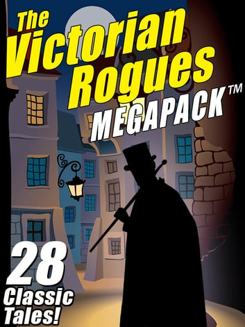 The Victorian Rogues MEGAPACK ® - 28 Classic Tales eBook by Maurice Leblanc Maurice Maurice Leblanc Leblanc,Johnston McCulley Johnston Johnston McCulley McCulley,E.W. Hornung E.W. E.W. Hornung Hornung,William Hope Hodgson,O. O. Henry Henry