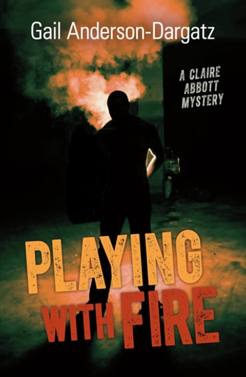 Playing With Fire - A Claire Abbott Mystery ebook by Gail Anderson-Dargatz