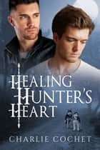 Healing Hunter's Heart ebook by Charlie Cochet