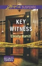 Key Witness (Mills & Boon Love Inspired Suspense) (The Security Experts, Book 1) eBook by Christy Barritt