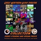 The Great Northern Audio Theatre Collection audiobook by Jerry Stearns, Brian Price, Waterlogg Productions
