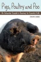 Pigs, Poultry and Poo ebook by Jason Gibbs