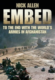 Embed To the End with the World's Armies in Afghanistan ebook by Nick Allen