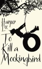 To Kill A Mockingbird - Enhanced Edition 電子書籍 by Harper Lee