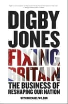 Fixing Britain - The Business of Reshaping Our Nation ebook by Lord Digby Jones, Michael Wilson