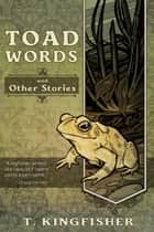 Toad Words ebook by T. Kingfisher