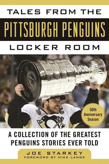 Tales from the Pittsburgh Penguins Locker Room - A Collection of the Greatest Penguins Stories Ever Told ebook by Joe Starkey