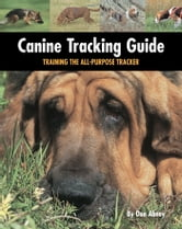Canine Tracking Guide - Training the All-Purpose Tracker ebook by Don Abney