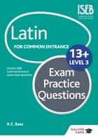 Latin for Common Entrance 13+ Exam Practice Questions Level 3 ebook by R. C. Bass