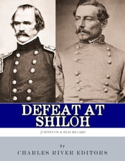 Defeat at Shiloh: Albert Sidney Johnston & P.G.T. Beauregard ebook by Charles River Editors