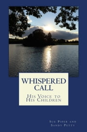 Whispered Call: His Voice to His Children ebook by Sue Piper,Sandy Petty