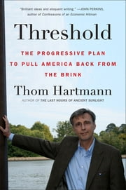 Threshold - The Progressive Plan to Pull America Back from the Brink ebook by Thom Hartmann