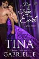 How to Tempt an Earl ebook by Tina Gabrielle