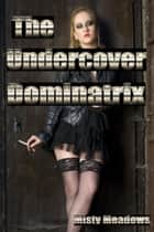 The Undercover Dominatrix (Femdom) ebook by Misty Meadows