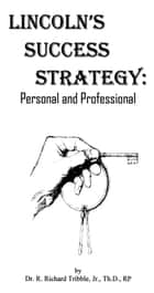 Lincoln's Success Strategy: Personal and Professional ebook by R Richard Tribble Jr
