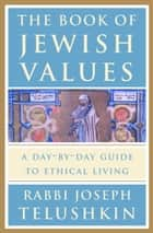 The Book of Jewish Values ebook by Rabbi Joseph Telushkin