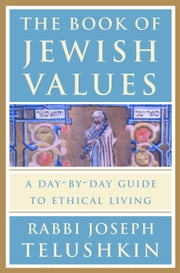 The Book of Jewish Values - A Day-by-Day Guide to Ethical Living ebook by Rabbi Joseph Telushkin