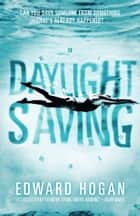 Daylight Saving ebook by Edward Hogan
