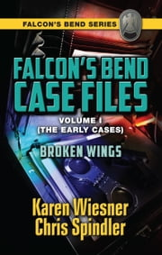 Falcon's Bend Case Files, Volume I.2 (The Early Cases): Broken Wings ebook by Karen Wiesner