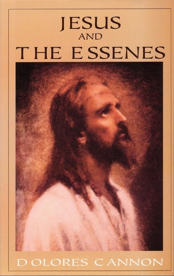 Jesus and the Essenes ebook by Dolores Cannon