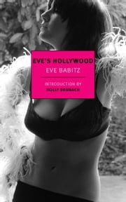 Eve's Hollywood ebook by Eve Babitz,Holly Brubach
